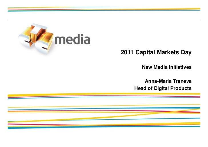 2011 Capital Markets Day       New Media Initiatives       Anna-Maria Treneva    Head of Digital Products              g  ...