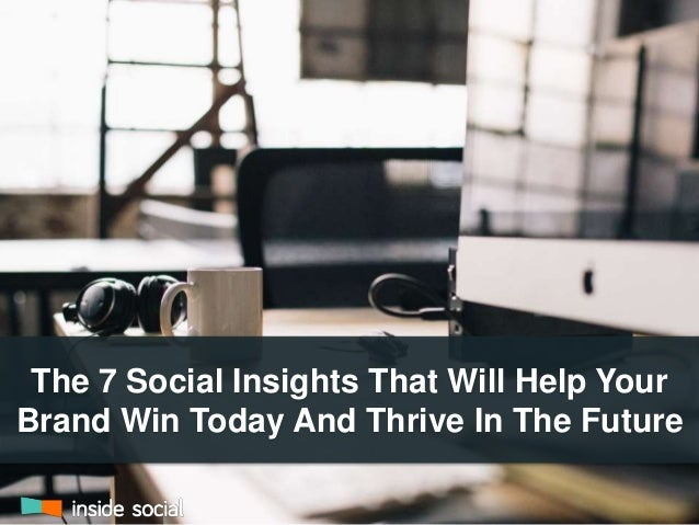 The 7 Social Insights That Will Help Your  Brand Win Today And Thrive In The Future