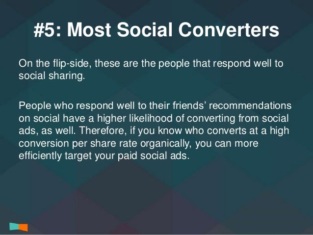 #5: Most Social Converters  On the flip-side, these are the people that respond well to  social sharing.  People who respo...
