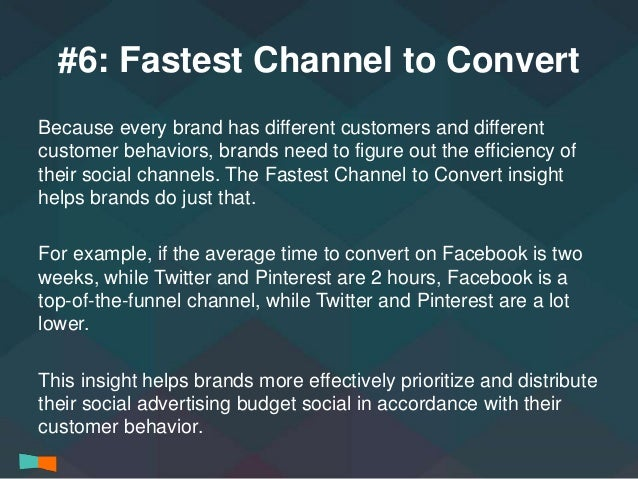 #6: Fastest Channel to Convert  Because every brand has different customers and different  customer behaviors, brands need...
