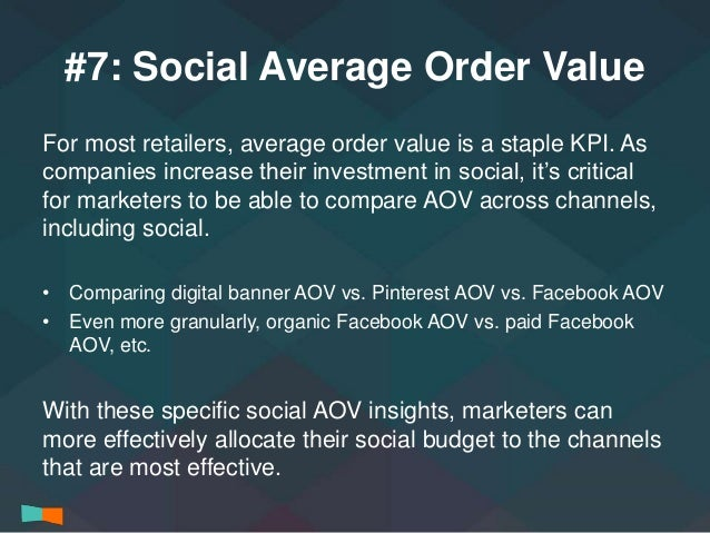 #7: Social Average Order Value  For most retailers, average order value is a staple KPI. As  companies increase their inve...