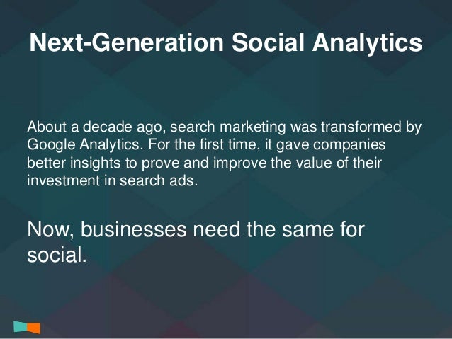 Next-Generation Social Analytics  About a decade ago, search marketing was transformed by  Google Analytics. For the first...