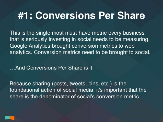 #1: Conversions Per Share  This is the single most must-have metric every business  that is seriously investing in social ...