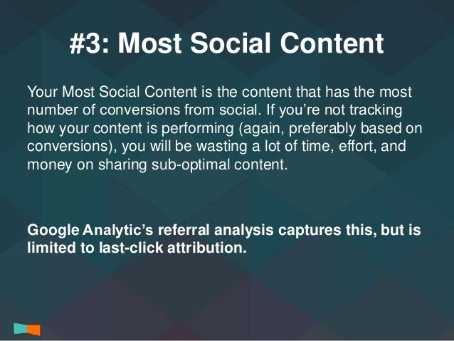 #3: Most Social Content  Your Most Social Content is the content that has the most  number of conversions from social. If ...