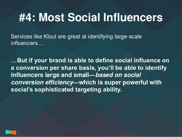 #4: Most Social Influencers  Services like Klout are great at identifying large-scale  influencers…  …But if your brand is...