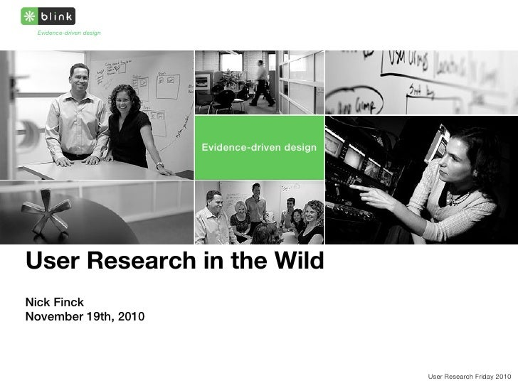 Evidence-driven design                          Evidence-driven designUser Research in the WildNick FinckNovember 19th, 20...