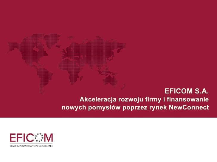 EFICOM S.A.   Akceleracja rozwoju firmy i finansowanie nowych pomysłów poprzez rynek NewConnect