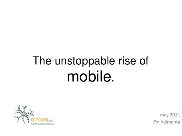 The unstoppable rise of mobile. may 2011 @nihalmehta