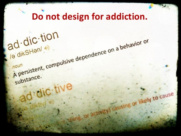 We  are  not  designing  for  addiction   Do  not  design  bor  agddiction. f e  in   raphic   N...