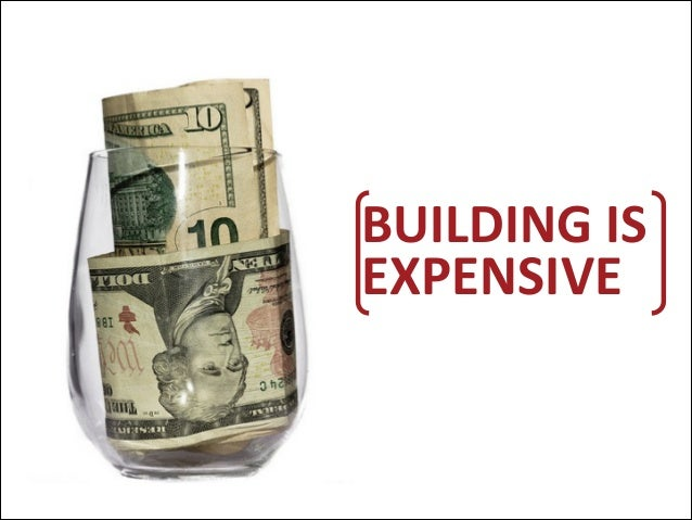 BUILDING  IS EXPENSIVE