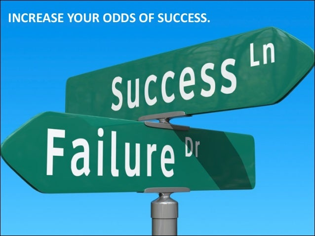 INCREASE  YOUR  ODDS  OF  SUCCESS.