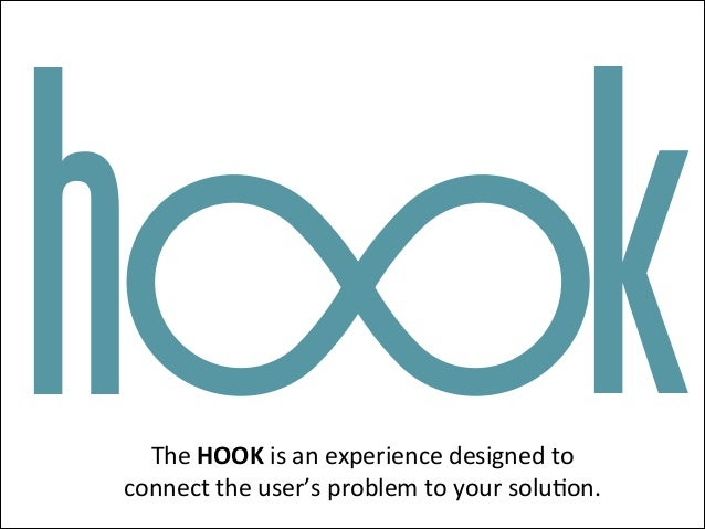 h  k  The$HOOK$is$an$experience$designed$to$ connect$the$user's$problem$to$your$solu7on.$