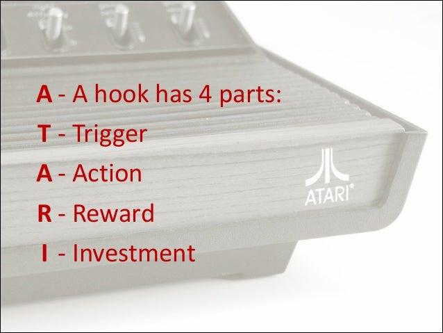 A  -‐  A  hook  has  4  parts:   T   -‐  Trigger   A  -‐  Action   R   -‐  Reward   I ...