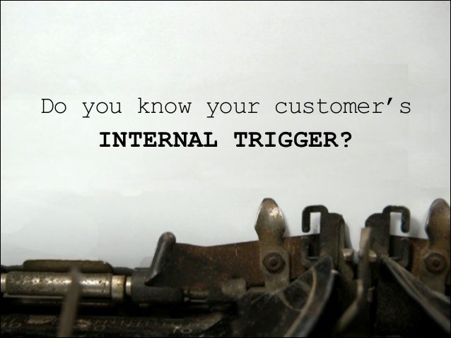 Do you know your customer's INTERNAL TRIGGER?