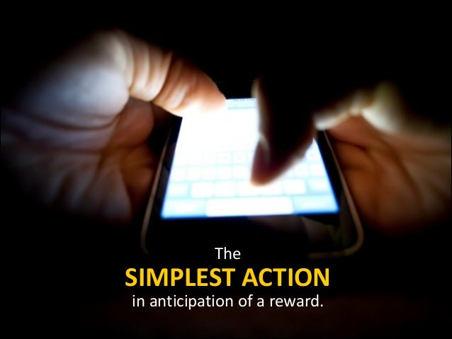 The  SIMPLEST	   ACTION in	   anticipation	   of	   a	   reward.