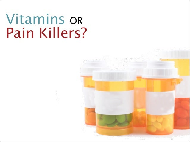 Vitamins OR Pain Killers?
