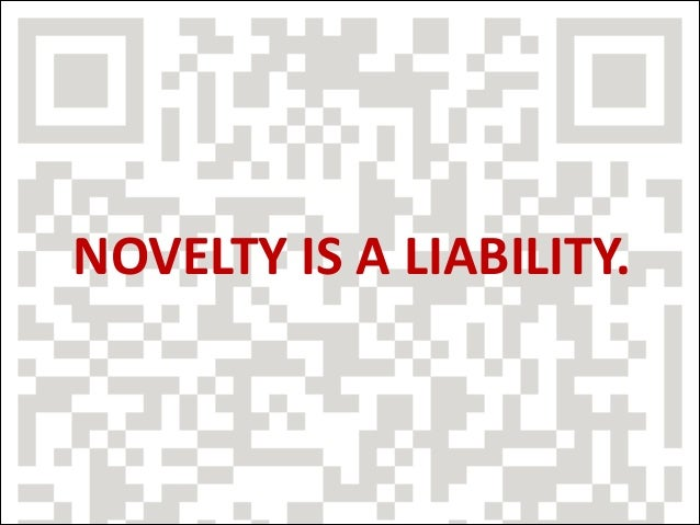 NOVELTY	   IS	   A	   LIABILITY.