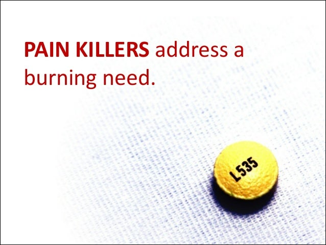 PAIN	   KILLERS	   address	   a	    burning	   need.
