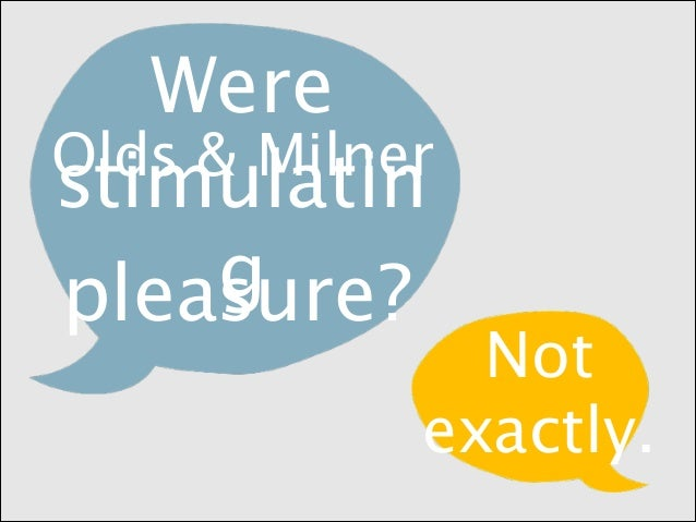 Were Olds & Milner stimulatin g pleasure?  Not exactly.