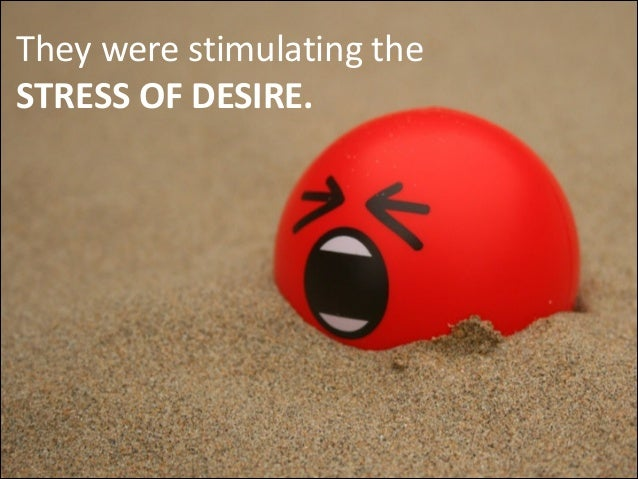 They  were  stimulating  the   STRESS  OF  DESIRE.