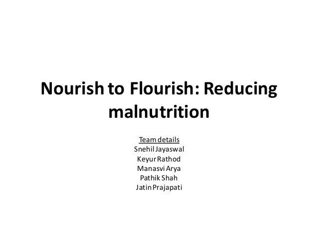 Nourish to Flourish: Reducing malnutrition Team details SnehilJayaswal KeyurRathod Manasvi Arya Pathik Shah JatinPrajapati