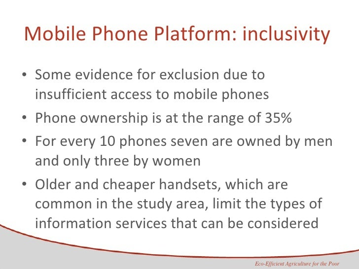 Mobile Phone Platform: inclusivity  <ul><li>Some evidence for exclusion due to insufficient access to mobile phones  </li>...