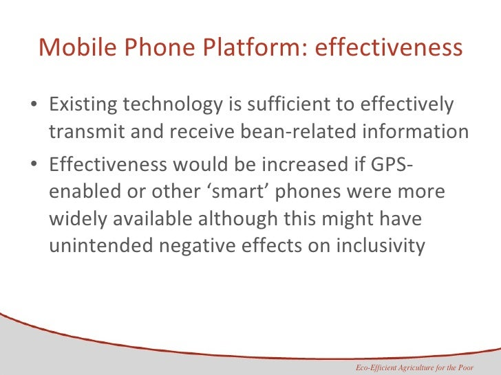 Mobile Phone Platform: effectiveness <ul><li>Existing technology is sufficient to effectively transmit and receive bean-re...