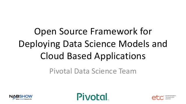 Open Source Framework for Deploying Data Science Models and Cloud Based Applications Pivotal Data Science Team