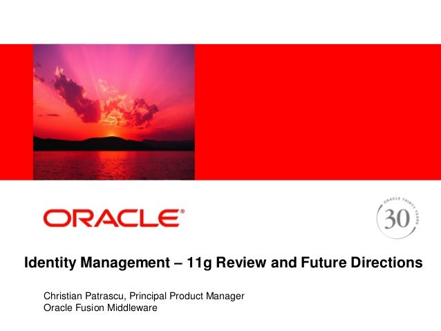 <Insert Picture Here> Identity Management – 11g Review and Future Directions Christian Patrascu, Principal Product Manager...