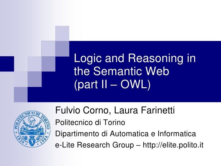 Logic and Reasoning in      the Semantic Web      (part II – OWL)  Fulvio Corno, Laura Farinetti Politecnico di Torino Dip...