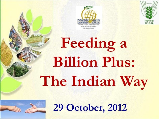 Feeding a Billion Plus:The Indian Way 29 October, 2012