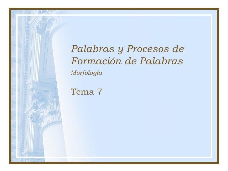 Palabras y Procesos de Formación de Palabras Morfología Tema 7