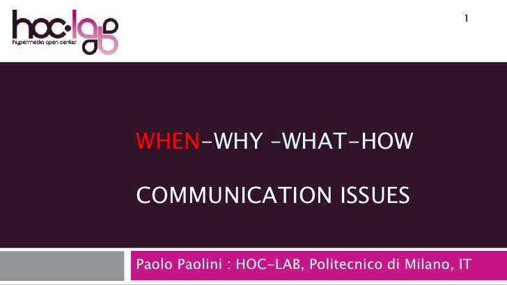 WHEN-Why –WHAT-HOWCommunication ISSUES<br />Paolo Paolini : HOC-LAB, Politecnico di Milano, IT<br />1<br />
