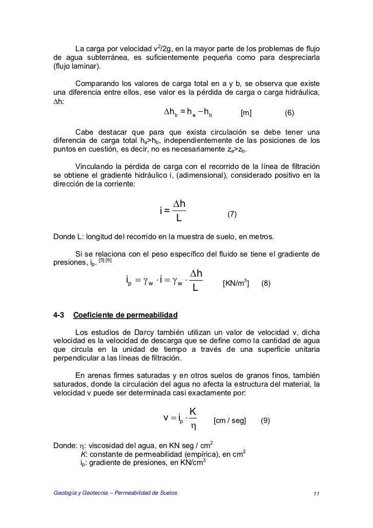 La carga por velocidad v2/2g, en la mayor parte de los problemas de flujode agua subterránea, es suficientemente pequeña c...