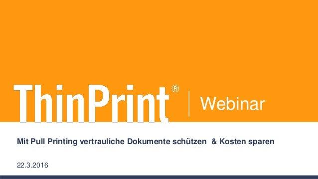 Webinar Mit Pull Printing vertrauliche Dokumente schützen & Kosten sparen 22.3.2016