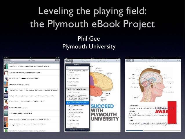 Leveling the playing field: the Plymouth eBook Project Phil Gee Plymouth University Winner 2013