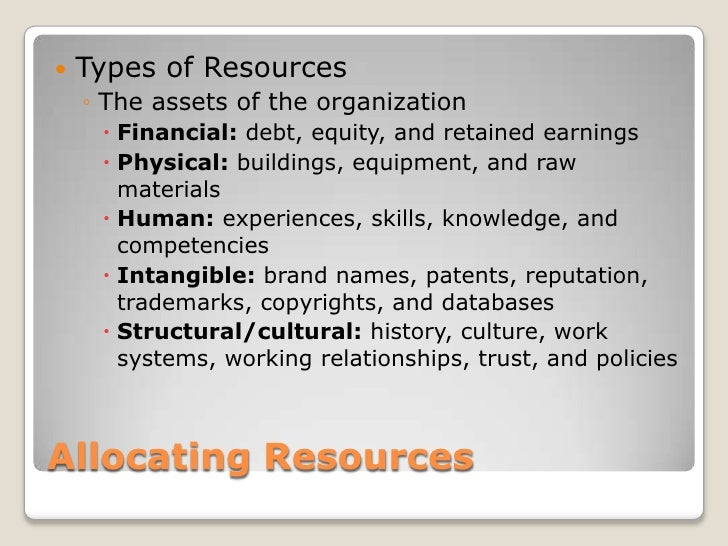 Allocating Resources<br />Types of Resources<br />The assets of the organization<br />Financial: debt, equity, and retaine...