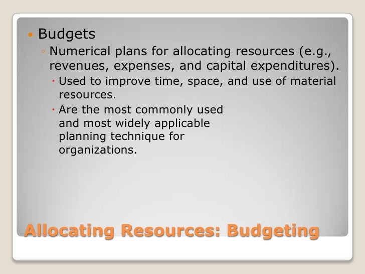 Allocating Resources: Budgeting<br />Budgets<br />Numerical plans for allocating resources (e.g., revenues, expenses, and ...