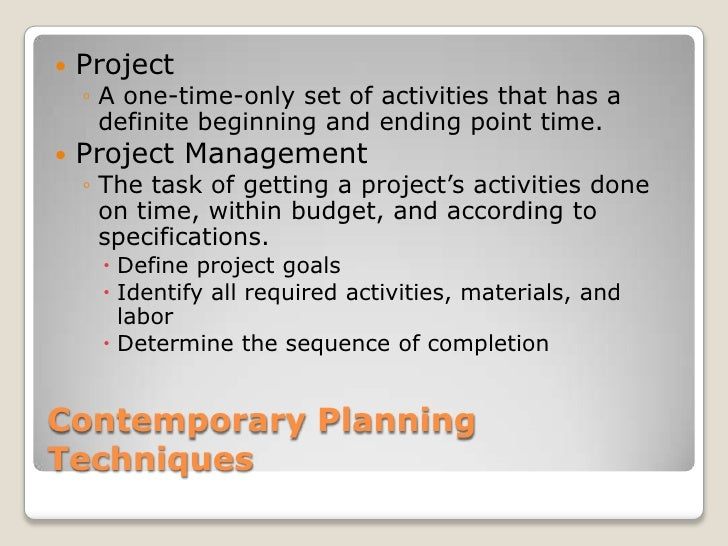 Contemporary Planning Techniques<br />Project<br />A one-time-only set of activities that has a definite beginning and end...