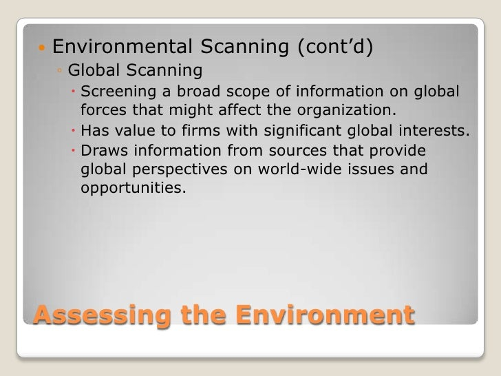 Assessing the Environment<br />Environmental Scanning (cont'd)<br />Global Scanning<br />Screening a broad scope of inform...