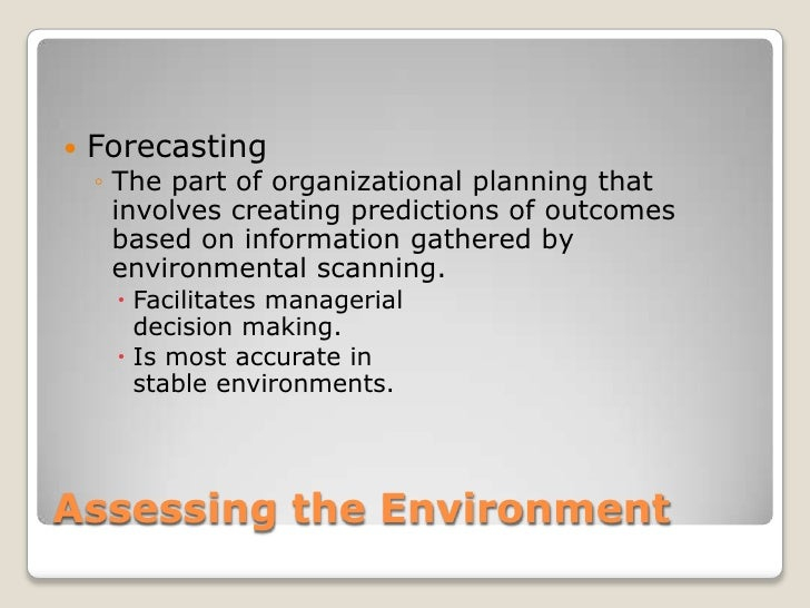 Assessing the Environment<br />Forecasting<br />The part of organizational planning that involves creating predictions of ...