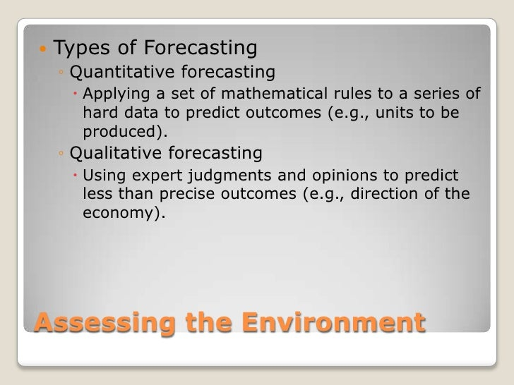 Assessing the Environment<br />Types of Forecasting<br />Quantitative forecasting<br />Applying a set of mathematical rule...