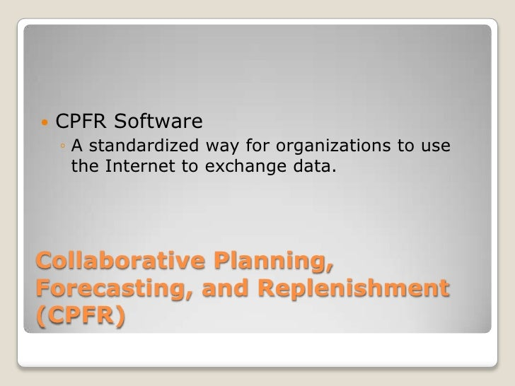 CPFR Software<br />A standardized way for organizations to use the Internet to exchange data.<br />Collaborative Planning,...