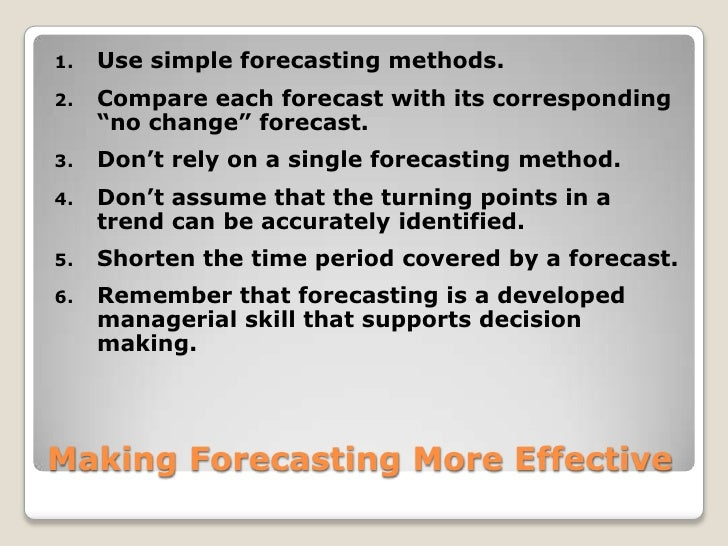 """Making Forecasting More Effective<br />Use simple forecasting methods.<br />Compare each forecast with its corresponding """"..."""