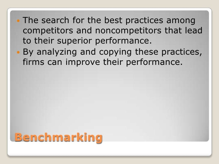 Benchmarking<br />The search for the best practices among competitors and noncompetitors that lead to their superior perfo...