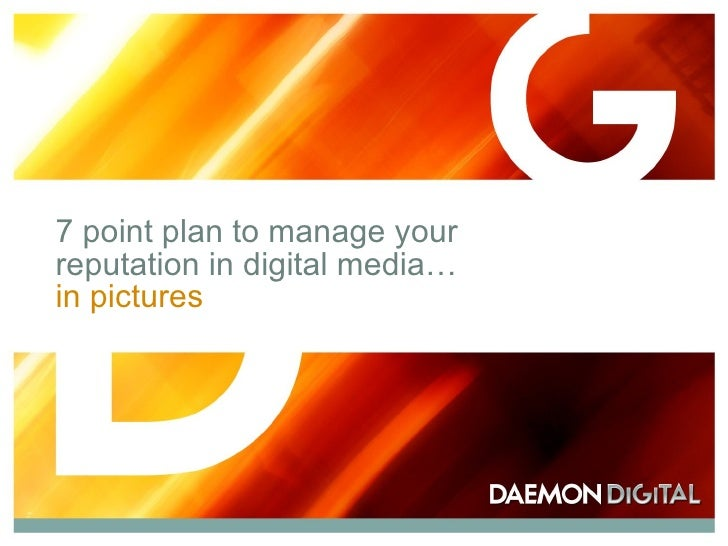 7 point plan to manage your  reputation in digital media…  in pictures