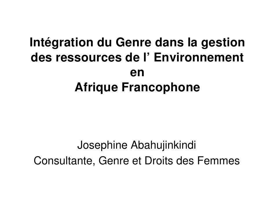 Intégration du Genre dans la gestion des ressources de l' Environnement                  en         Afrique Francophone   ...