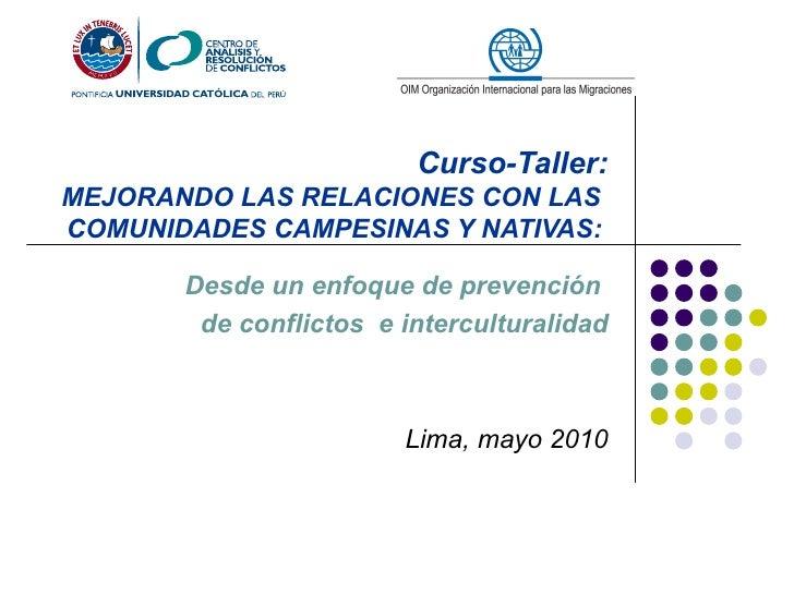 Curso-Taller:MEJORANDO LAS RELACIONES CON LASCOMUNIDADES CAMPESINAS Y NATIVAS:       Desde un enfoque de prevención       ...