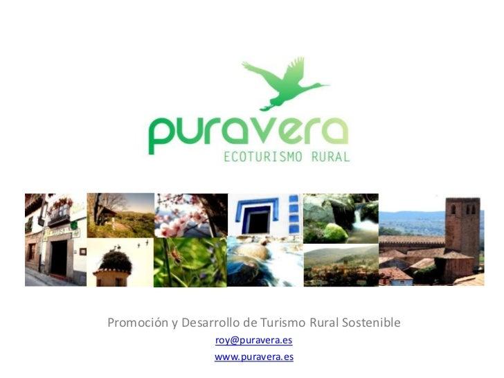 Promoción y Desarrollo de Turismo Rural Sostenible                  roy@puravera.es                  www.puravera.es