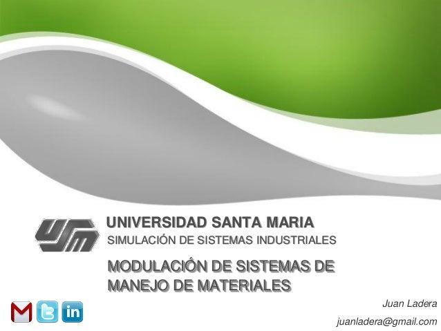 UNIVERSIDAD SANTA MARIASIMULACIÓN DE SISTEMAS INDUSTRIALESMODULACIÓN DE SISTEMAS DEMANEJO DE MATERIALES                   ...
